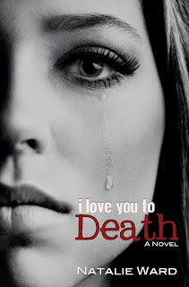 The Creation of #NewAdult Novel, 'I Love You To Death' by Natalie Ward: Guest Post.